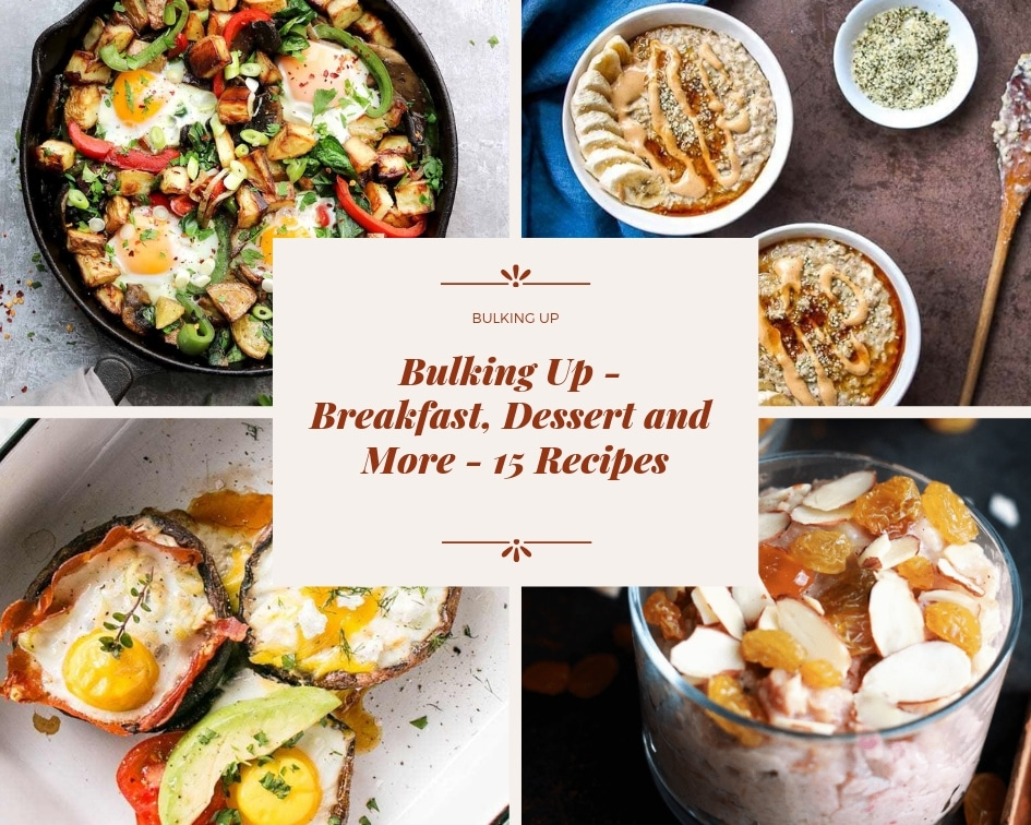 Bulking Up - Breakfast, Dessert and More - 15 Recipes collage photo